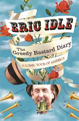 The Greedy Bastard Diary by Eric Idle
