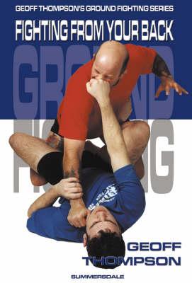 Fighting from your Back: Fighting from Your Back by Geoff Thompson