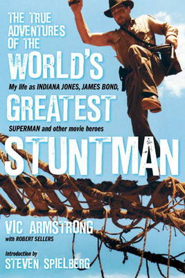 True Adventures of the World's Greatest Stuntman by Vic Armstrong