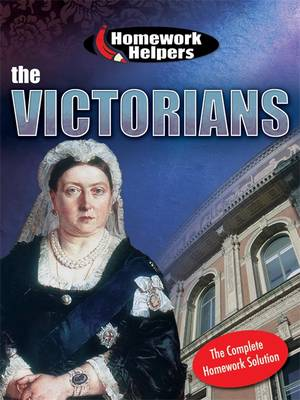 Homework Helpers: The Victorians by Louise Armstrong