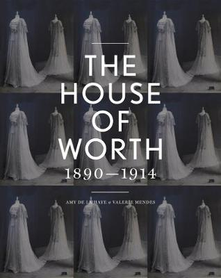 The House of Worth: Portrait of a Fashion Archive by Amy De la Haye