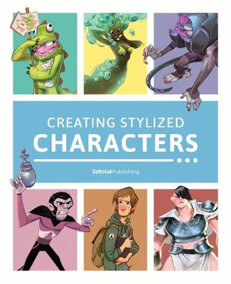 Creating Stylized Characters by 3dtotal Publishing