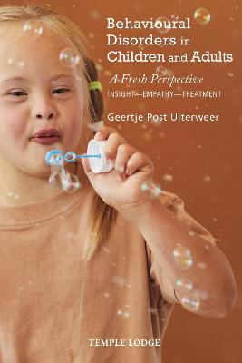 Behavioural Disorders in Children and Adults: A Fresh Perspective: Insight - Empathy - Treatment by Geertje Post Uiterweer