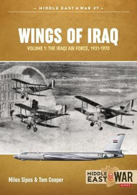 Wings of Iraq Volume 1: The Iraqi Air Force 1931-1970 by Tom Cooper