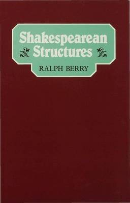 Shakespearean Structures by Ralph Berry