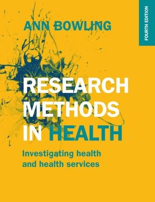 Research Methods in Health: Investigating Health and Health Services by Ann Bowling