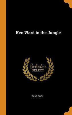 Ken Ward in the Jungle by Zane Grey