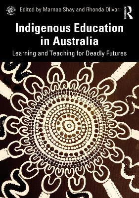 Indigenous Education in Australia: Learning and Teaching for Deadly Futures book