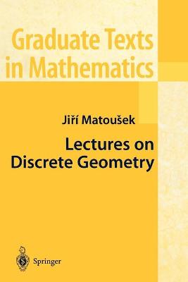 Lectures on Discrete Geometry by Jiri Matousek