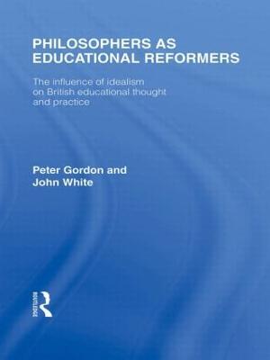 Philosophers as Educational Reformers (International Library of the Philosophy of Education Volume 10) by Professor Peter Gordon