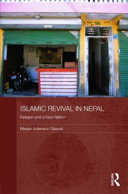 Islamic Revival in Nepal by Megan Adamson Sijapati
