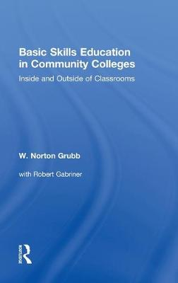 Basic Skills Education in Community Colleges by W Norton Grubb
