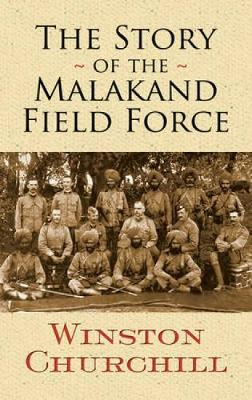 Story of the Malakand Field Force by Sir Winston S. Churchill