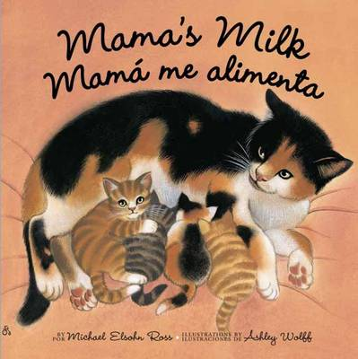 Mama's Milk / Mam  Me Alimenta by Michael Elsohn Ross