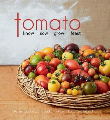 Tomato: know, sow, grow, feast by Penny Woodward