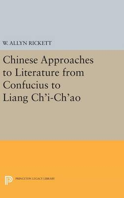 Chinese Approaches to Literature from Confucius to Liang Ch'i-Ch'ao by W. Allyn Rickett