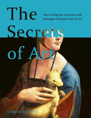 The Secrets of Art: Uncovering the mysteries and messages of great works of art by Debra N. Mancoff