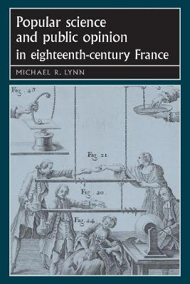 Popular Science and Public Opinion in Eighteenth-Century France by Michael Lynn