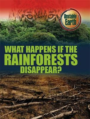 Unstable Earth: What Happens if the Rainforests Disappear? book