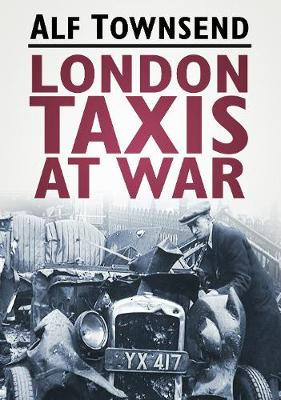 London Taxis at War by Alf Townsend