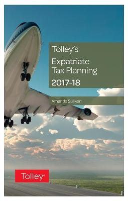 Tolley's Expatriate Tax Planning 2017-18 by Amanda Sullivan