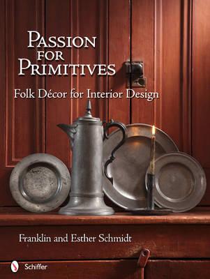 Passion for Primitives by Franklin & Esther Schmidt