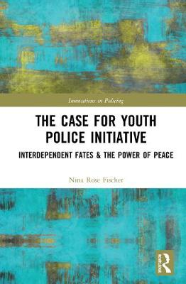 The Case for Youth Police Initiative: Interdependent Fates and the Power of Peace by Nina Rose Fischer