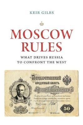 Moscow Rules: What Drives Russia to Confront the West by Keir Giles
