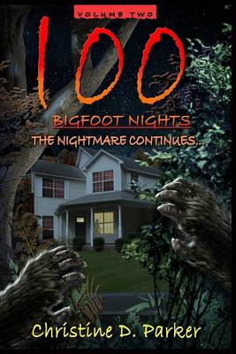 100 Bigfoot Nights - The Nightmare Continues by Christine D Parker