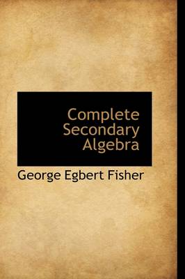 Complete Secondary Algebra by George Egbert Fisher