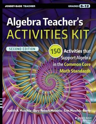 Algebra Teacher's Activities Kit  Grades 6-12 by Judith A. Muschla