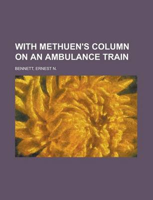 With Methuen's Column on an Ambulance Train by N. Bennett