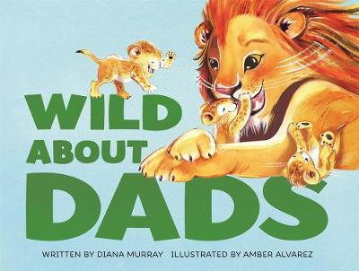 Wild About Dads by Diana Murray
