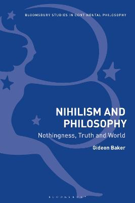 Nihilism and Philosophy: Nothingness, Truth and World by Gideon Baker