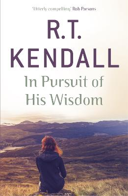 In Pursuit of His Wisdom by R. T. Kendall