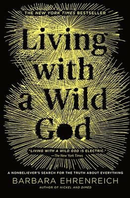 Living with a Wild God by Barbara Ehrenreich