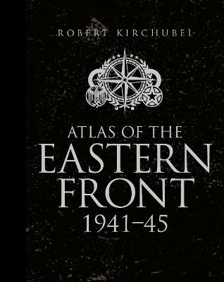 Atlas of the Eastern Front by Robert Kirchubel