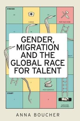 Gender, Migration and the Global Race for Talent by Anna Boucher