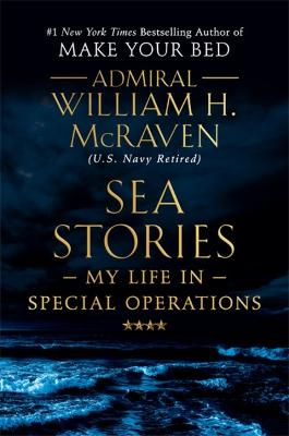 Sea Stories: My Life in Special Operations by Admiral William H. McRaven