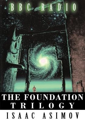 The Foundation Trilogy (Adapted by BBC Radio) This Book Is a Transcription of the Radio Broadcast by Isaac Asimov