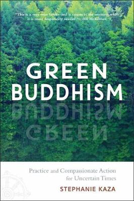 Green Buddhism: Practice and Compassionate Action in Uncertain Times by Stephanie Kaza