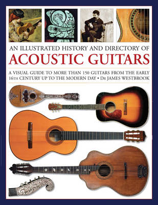 Illustrated History and Directory of Acoustic Guitars by James Westbrook