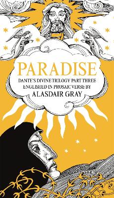 PARADISE: Dante's Divine Trilogy Part Three. Englished in Prosaic Verse by Alasdair Gray by Alasdair Gray
