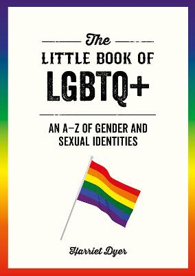 The Little Book of LGBTQ+: An A-Z of Gender and Sexual Identities book