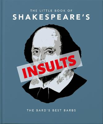 The Little Book of Shakespeare's Insults: Biting Barbs and Poisonous Put-Downs book
