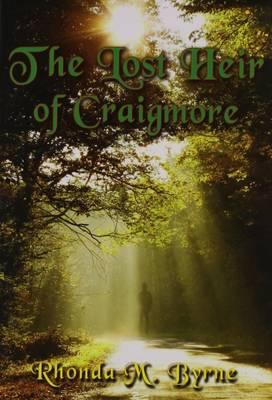 The Lost Heir of Craigmore by Rhonda M. Byrne