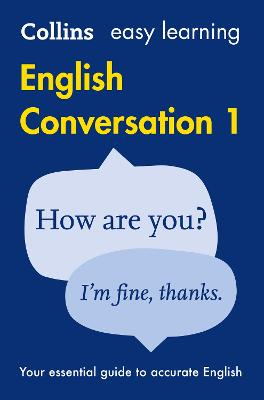 Easy Learning English Conversation Book 1: Your essential guide to accurate English (Collins Easy Learning English) by Collins Dictionaries
