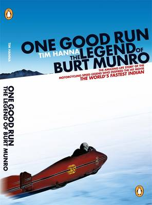 One Good Run: The Legend Of Burt Munro by Tim Hanna