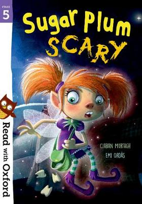 Read with Oxford: Stage 5: Sugar Plum Scary by Ciaran Murtagh