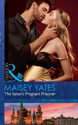 The Italian's Pregnant Prisoner by Maisey Yates